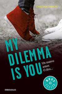 My Dilemma Is You - Un Nuevo Amor. O Dos. .. - Serie My Dilemma Is You 1 - Cristina Chiperi