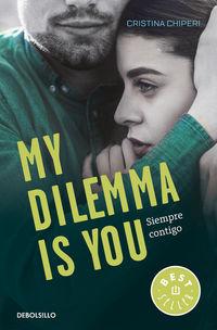 My Dilemma Is You - Siempre Contigo - Serie My Dilemma Is You 3 - Cristina Chiperi