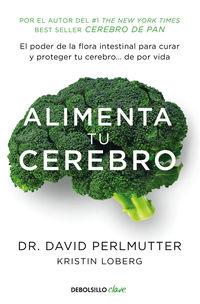 Alimenta Tu Cerebro - El Poder De La Flora Intestinal Para Curar Y Proteger Tu Cerebro. .. De Por Vida - David Perlmutter