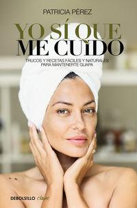 Yo Si Que Me Cuido - Trucos Y Recetas Faciles Y Naturales Para Mantenerte Guapa - Patricia Perez