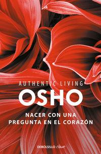 Nacer Con Una Pregunta En El Corazon (authentic Living Series) - Osho