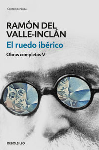 RUEDO IBERICO, EL (OBRAS COMPLETAS VALLE-INCLAN 5)