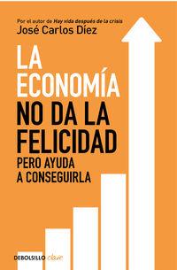 Economia No Da La Felicidad, La - Pero Ayuda A Conseguirla - Jose Carlos Diez