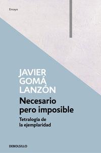 Necesario Pero Imposible (tetralogia De La Ejemplaridad) - Javier Goma Lanzon