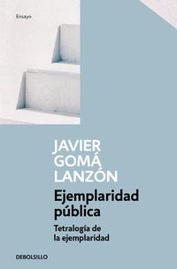Ejemplaridad Publica (tetralogia De La Ejemplaridad) - Javier Goma Lanzon