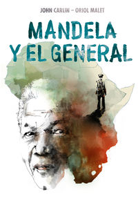 Mandela Y El General - John Carlin / Oriol Malet Muria