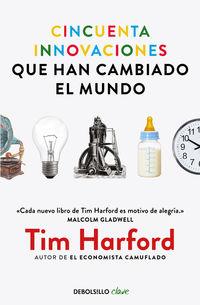 Cincuenta Innovaciones Que Han Cambiado El Mundo - Tim Harford