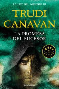 Promesa Del Sucesor, La (la Ley Del Milenio 3) - Trudi Canavan