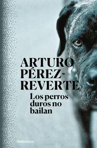 Los perros duros no bailan - Arturo Perez-Reverte