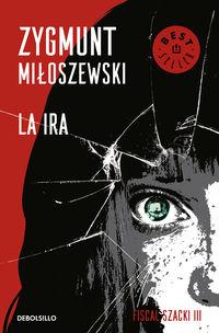 Ira, La (un Caso Del Fiscal Szacki 3) - Zygmunt Miloszewski