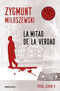 Mitad De La Verdad, La (un Caso Del Fiscal Szacki 2) - Zygmunt Miloszewski