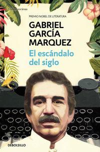 El escandalo del siglo - Gabriel Garcia Marquez