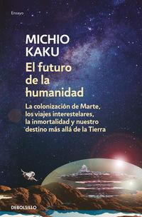 Futuro De La Humanidad, El - La Colonizacion De Marte, Los Viajes Interestelares, La Inmortalidad Y Nuestro Destino Mas Alla De La Tierra - Michio Kaku