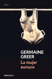 La mujer eunuco - Germaine Greer