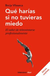 QUE HARIAS SI NO TUVIERAS MIEDO - EL VALOR DE REINVENTARSE PROFESIONALMENTE