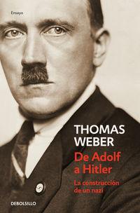 De Adolf A Hitler - La Construccion De Un Nazi - Thomas Weber
