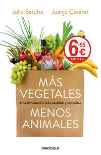 Mas Vegetales, Menos Animales - Una Alimentacion Mas Saludable Y Sostenible - Julio Basulto / Juanjo Caceres