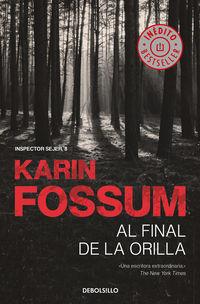 Al Final De La Orilla (inspector Sejer 8) - Karin Fossum