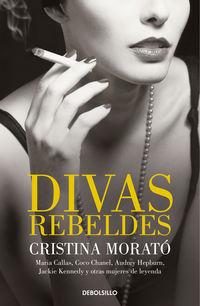 Divas Rebeldes - Maria Callas, Coco Chanel, Audrey Hepburn, Jackie Kennedy Y Otras Mujeres - Cristina Morato