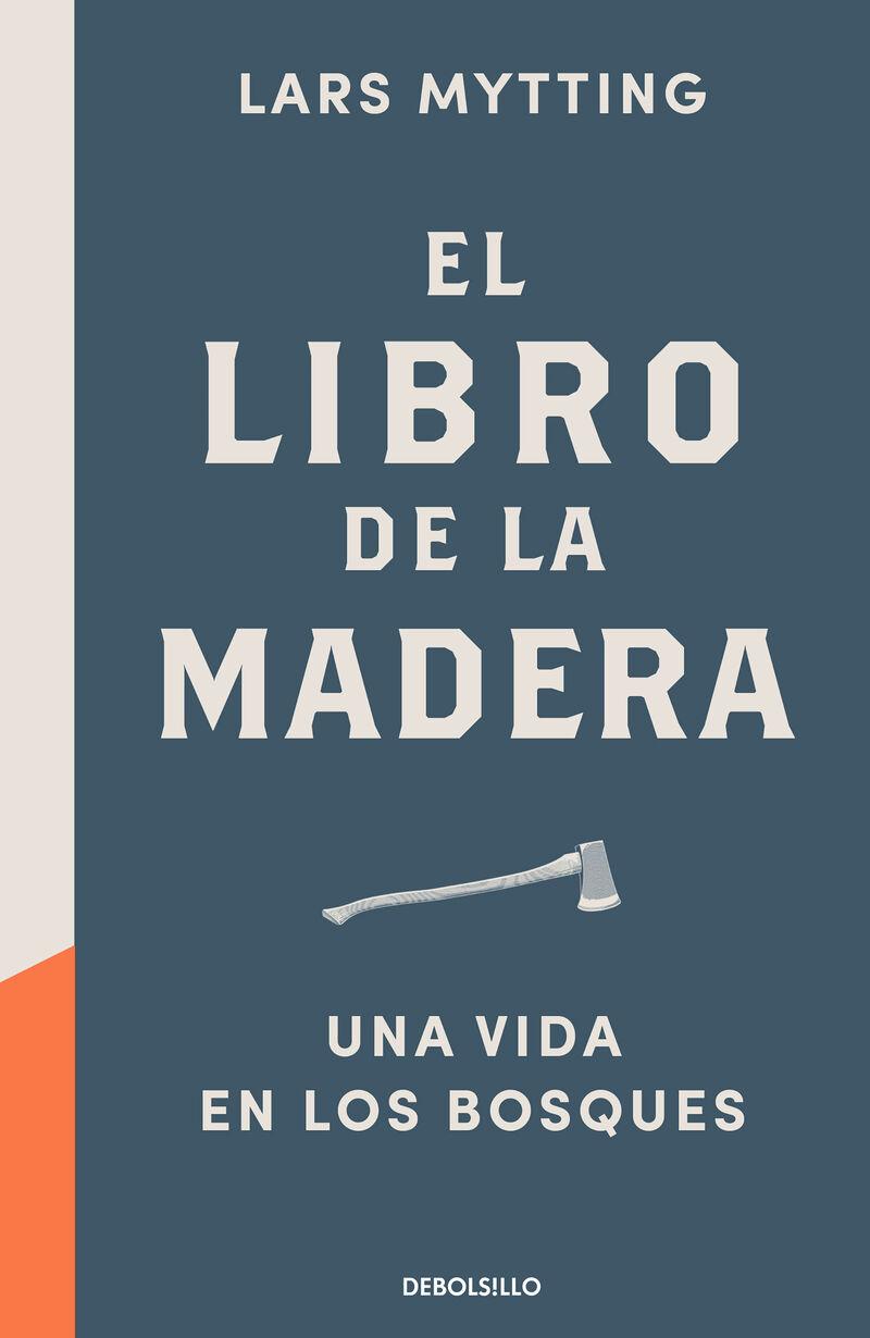LIBRO DE LA MADERA, EL - UNA VIDA EN LOS BOSQUES