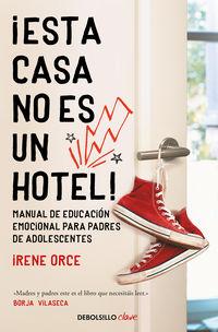 ¡esta casa no es un hotel! - Irene Orce
