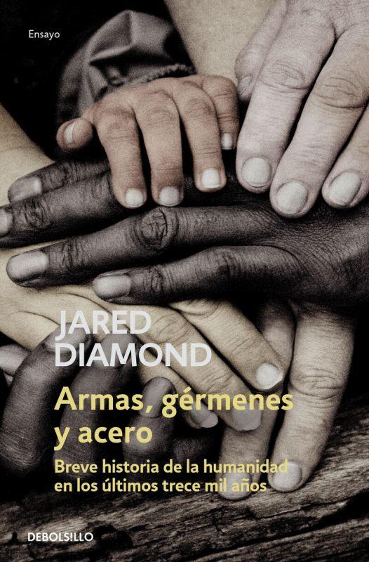 Armas, Germenes Y Acero - Breve Historia De La Humanidad En Los Ultimos Trece Mil Años - Jared Diamond