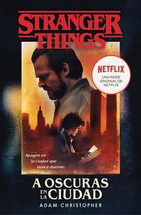 stranger things - a oscuras en la ciudad - Adam Christopher