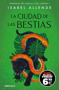 LA CIUDAD DE LAS BESTIAS (BLACK FRIDAY) (MEMORIAS DEL AGUILA Y DEL JAGUAR 1)