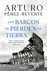los barcos se pierden en tierra - textos y articulos sobre barcos, mares y marinos (1994-2011) - Arturo Perez-Reverte