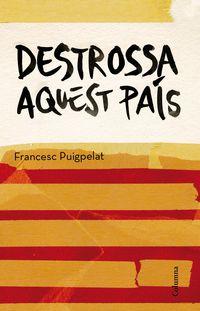 destrossa aquest pais - Francesc Puigpelat