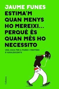 Estima'm Quan Menys Ho Mereixi. .. Perque Es Quan Mes Ho Necessito - Jaume Funes