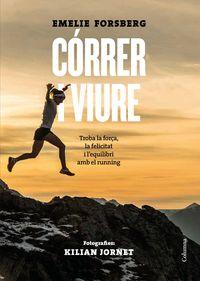 Correr I Viure - Trobar La Força, La Felicitat I L'equilibri En El Running - Emelie Forsberg