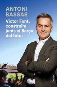 Victor Font, Construim Junts El Barça Del Futur - Antoni Bassas
