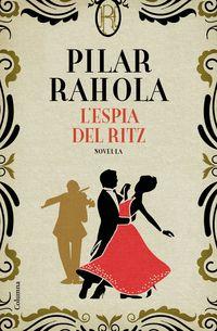 L'espia Del Ritz - Pilar Rahola