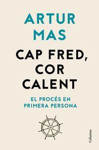 Cap Fred, Cor Calent - Artur Mas Gavarro