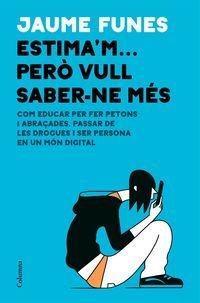 Estima'm… Pero Vull Saber-Ne Mes - Jaume Funes