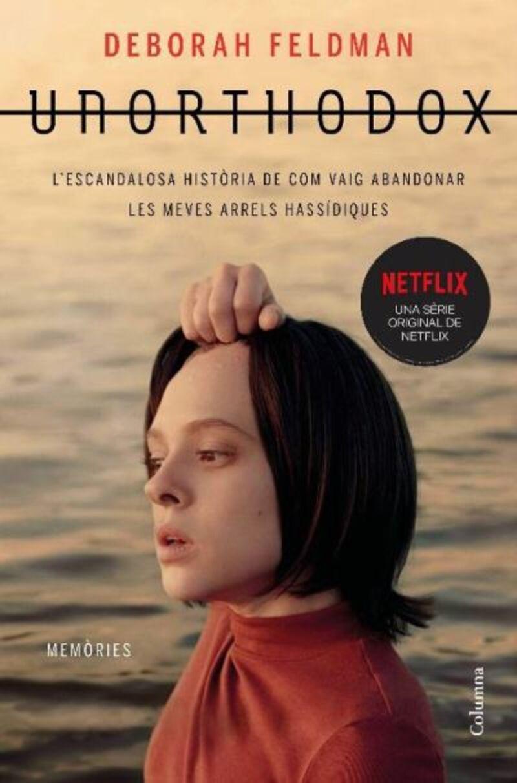 Unorthodox - L'escandalosa Historia De Com Vaig Abandonar Les Meves Arrels Hassidiques - Deborah Feldman