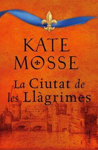 La ciutat de les llagrimes - Kate Mosse