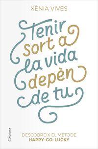 TENIR SORT A LA VIDA DEPEN DE TU - DESCOBREIX EL METODE HAPPY-GO-LUCKY