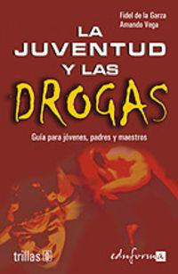 JUVENTUD Y LAS DROGAS, LA - GUIA PARA JOVENES, PADRES Y MAESTROS