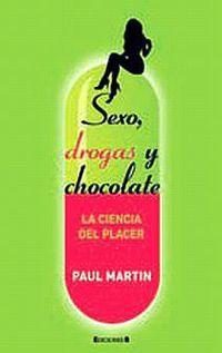 SEXO, DROGAS Y CHOCOLATE - LA CIENCIA DEL PLACER