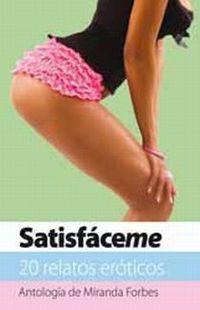 Satisfaceme - 20 Relatos Eroticos - Miranda Forbes