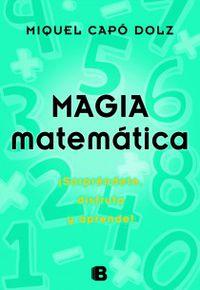 Magia Matematica - ¡sorprendete, Disfruta Y Aprende! - Miquel Capo Dolz