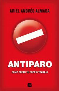 Antiparo - Como Crear Tu Propio Trabajo - Ariel Andres Almada