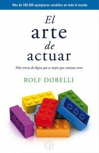 El arte de actuar - Rolf Dobelli
