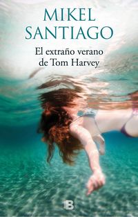 El extraño verano de tom harvey - Mikel Santiago