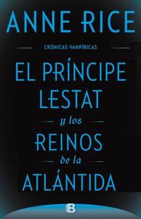 Cronicas Vampiricas Xii - El Principe Lestat Y Los Reinos De La Atlantida - Anne Rice