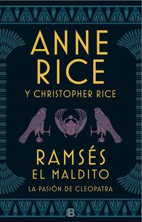 Ramses El Maldito - La Pasion De Cleopatra - Anne Rice