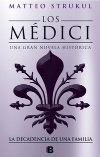Decadencia De Una Familia, La (los Medici 4) - Matteo Strukul