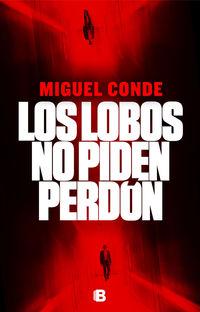 Los lobos no piden perdon - Miguel Conde-Lobato